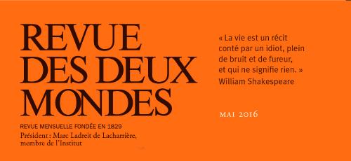 REVUE DES DEUX MONDES – Mai 2016 avec Aldo Naouri, Yasmina Khadra, Gilles Kepel, et Robert Solé