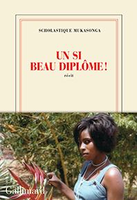 Un si beau di^plôme ! - Scholastique Mukasonga - Gallimard