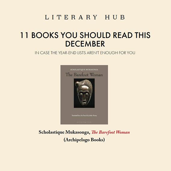 11 Books You Should Read This December - Literary Hub : Barefoot Woman by Scholastique Mukasonga - Rwanda memoir genocide